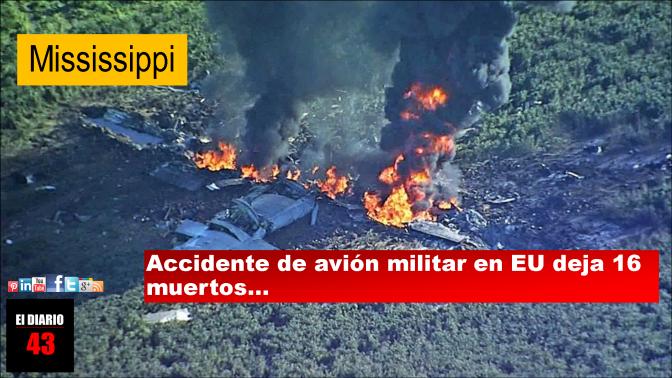 Avión militar se estrella en Mississippi; hay 16 muertos