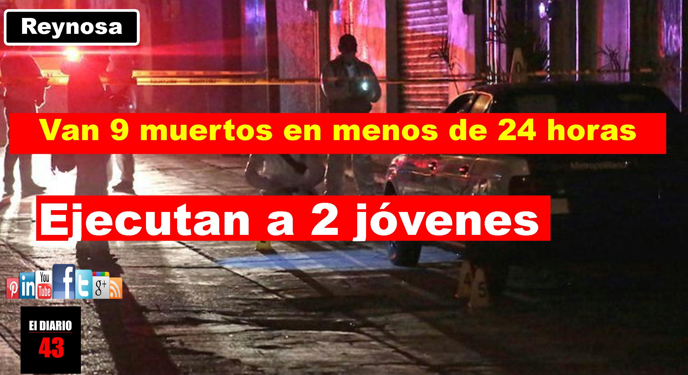 Dos jóvenes fueron ultimados a balazos frente a su domicilio en Reynosa