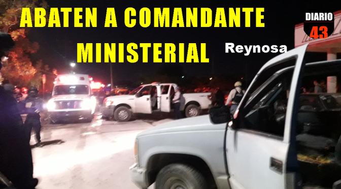 En Reynosa; Comando Armado Asesina a Comandante y hiere a tres oficiales