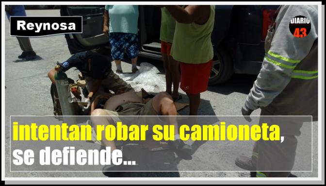 Sujetos golpean a hombre al intentar robar su camioneta en Reynosa