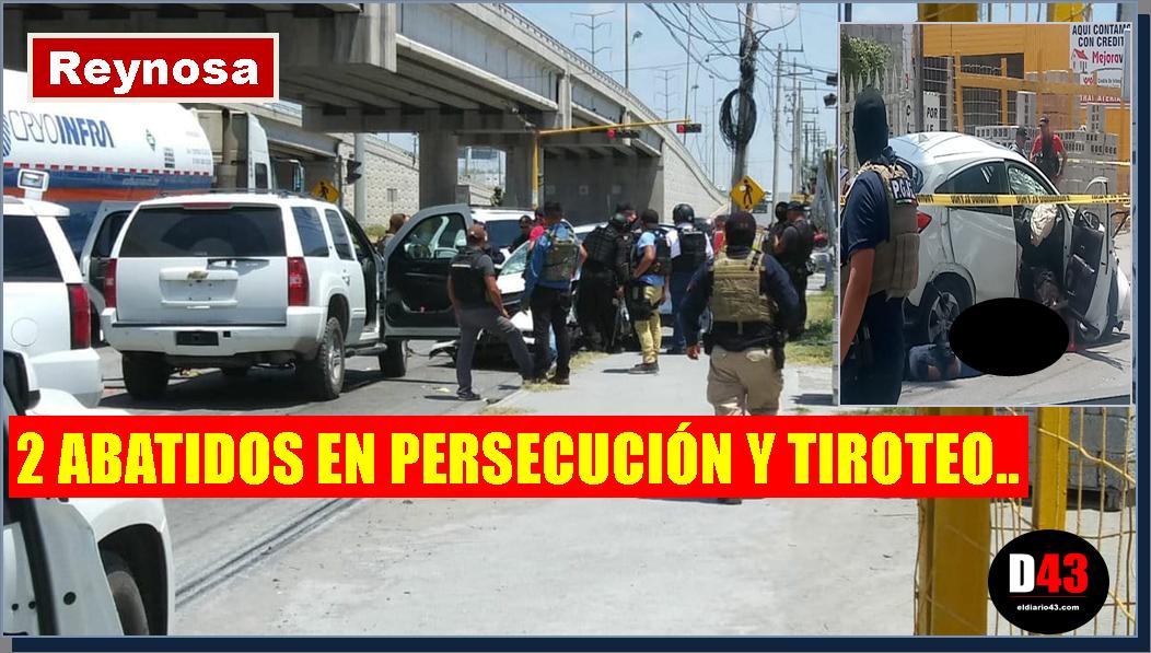 ESTA TARDE; Persecución y tiroteo deja al menos 2 muertos en Reynosa..