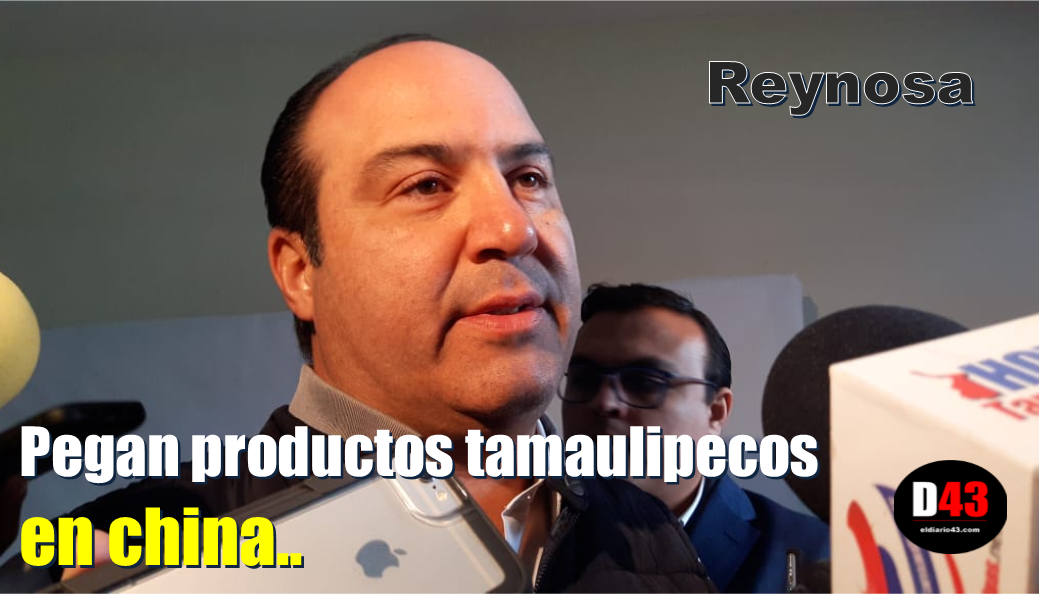 Productos tamaulipecos causan revuelo en China