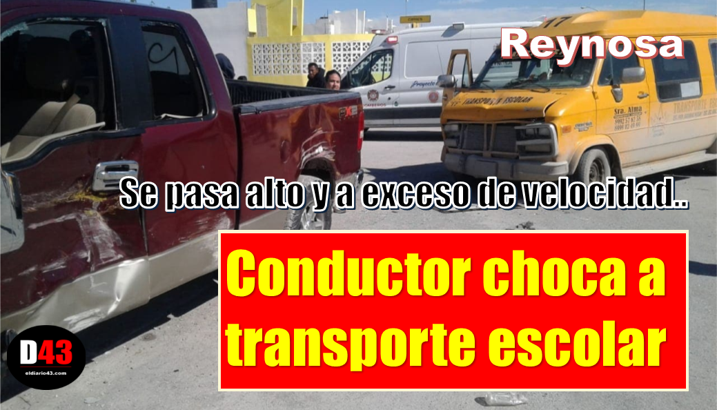 Conductor choca a transporte escolar en Reynosa