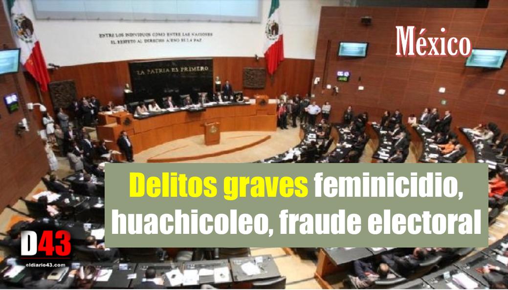 Senado incluye en delitos graves feminicidio, huachicoleo, fraude electoral