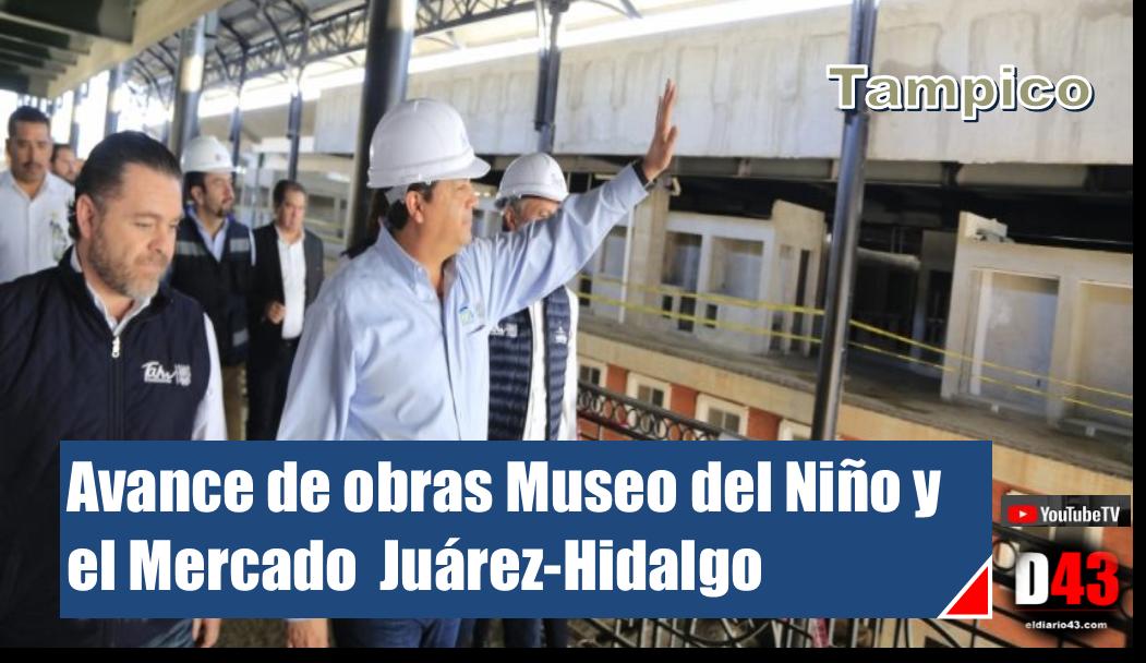 SUPERVISA GOBERNADOR AVANCE DE OBRAS MUSEO DEL NIÑO Y MERCADOS MUNICIPALES EN TAMPICO