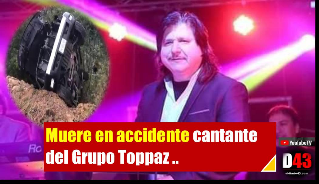 Muere en volcadura vocalista de Topazz