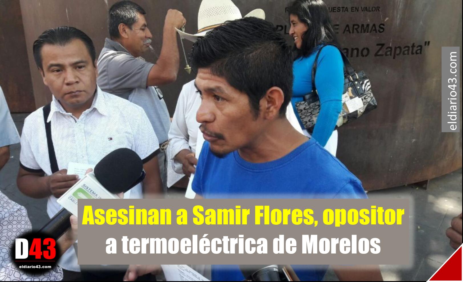 Asesinan a Samir Flores, opositor a termoeléctrica de Morelos