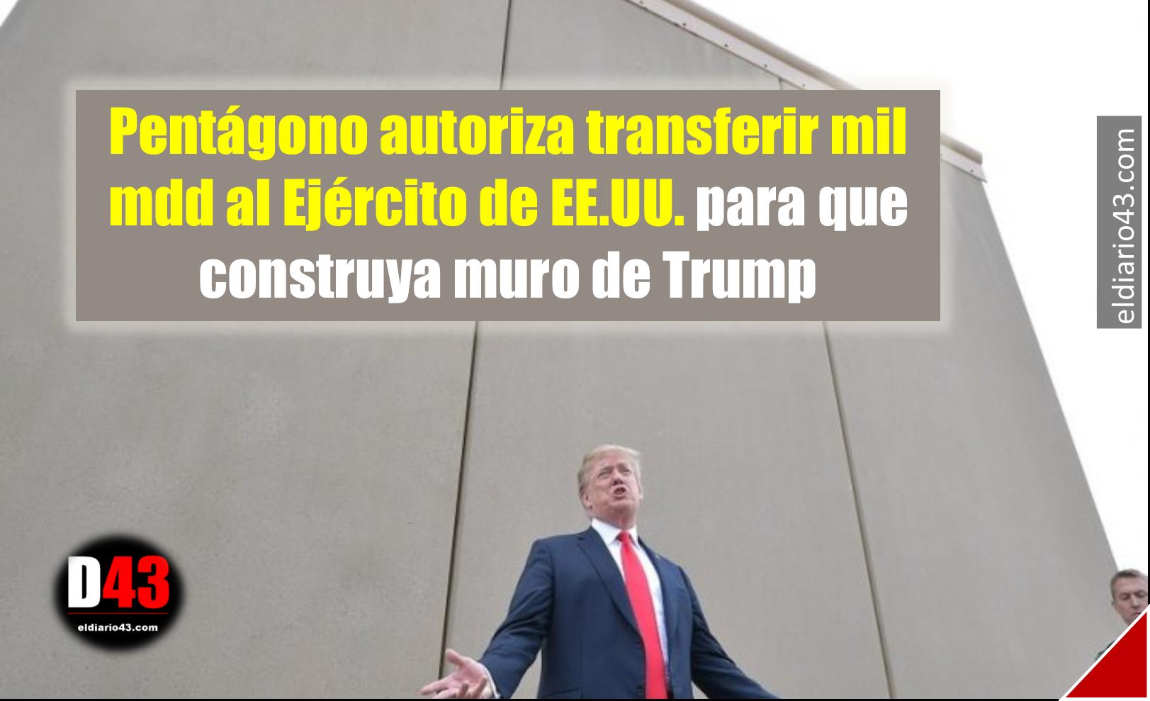 Pentágono autoriza transferir mil mdd al Ejército de EE.UU. para que construya muro de Trump