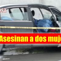 Asesinan a dos mujeres en la colonia La Laguna...