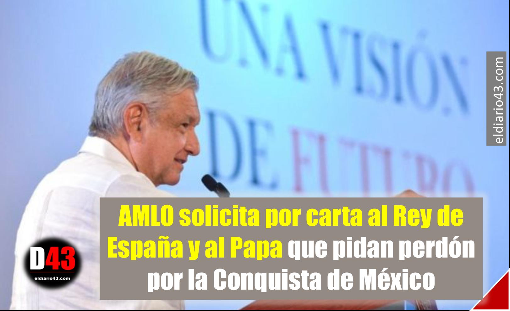 AMLO solicita por carta al Rey de España y al Papa que pidan perdón por la Conquista de México