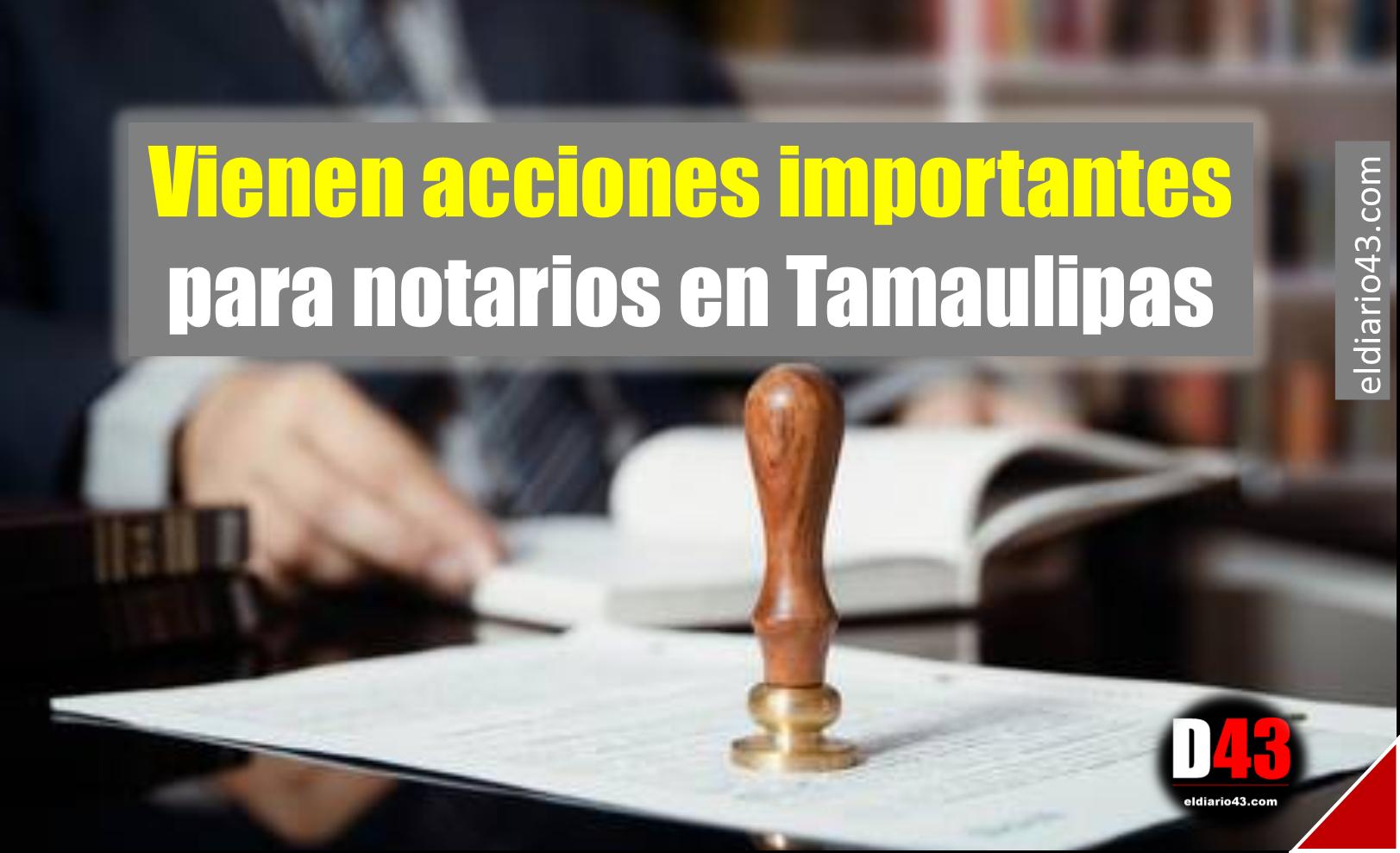 Vienen acciones importantes para notarios en Tamaulipas