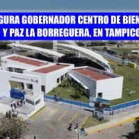INAUGURA GOBERNADOR CENTRO DE BIENESTAR Y PAZ LA BORREGUERA, EN TAMPICO