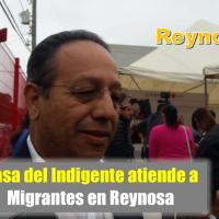 Casa del Indigente atiende a Migrantes en Reynosa