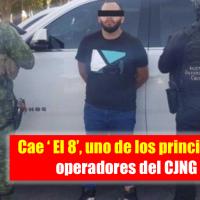 Cae 'El 8', uno de los principales operadores del CJNG