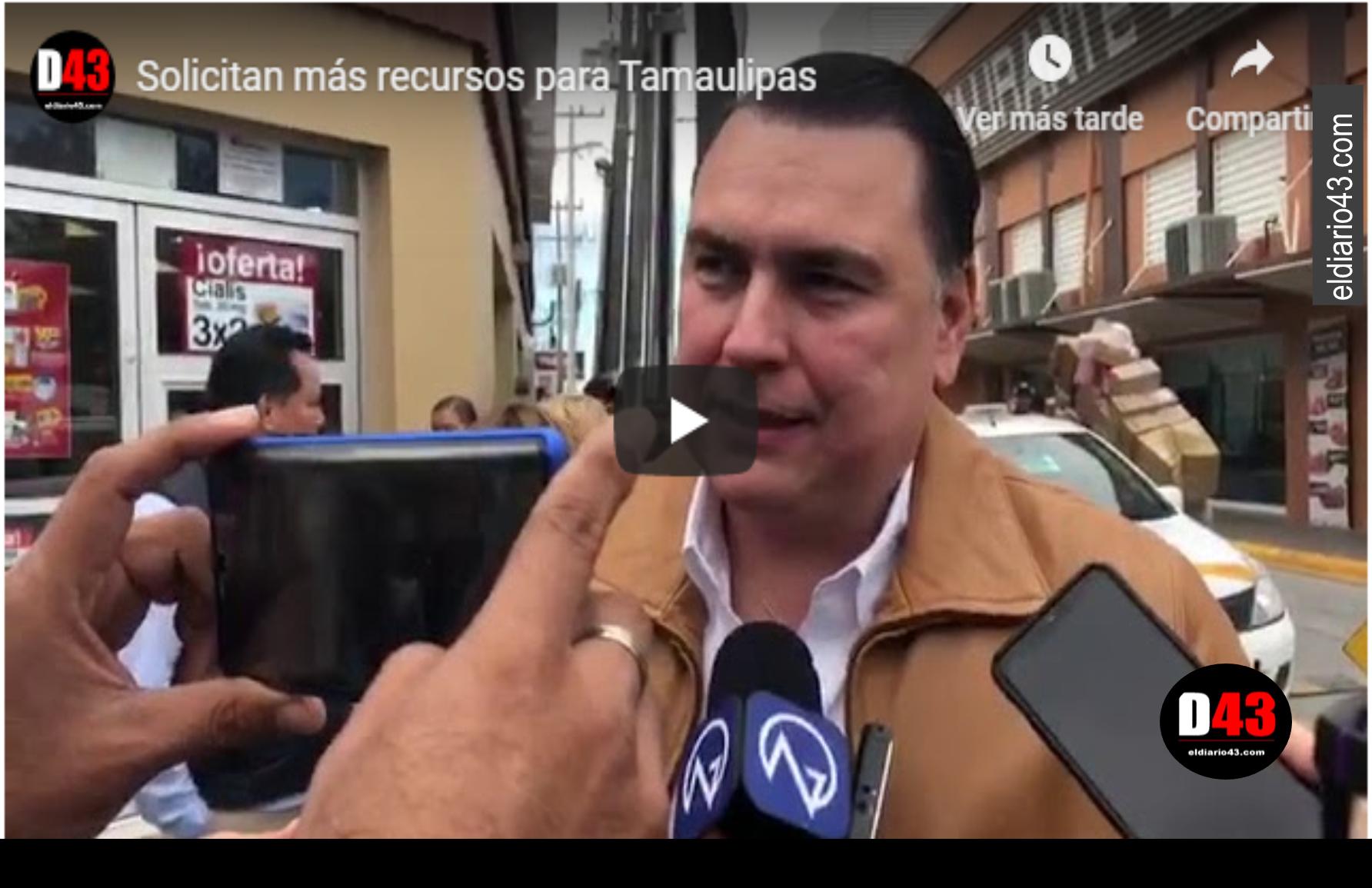 Solicitan más recursos para Tamaulipas