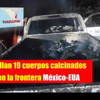 Hallan 19 cuerpos calcinados en Tamaulipas; CNDH