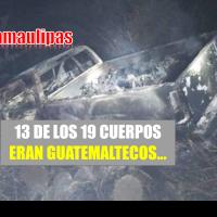 13 de los 19 cuerpos hallados en Tamaulipas eran guatemaltecos, aseguran